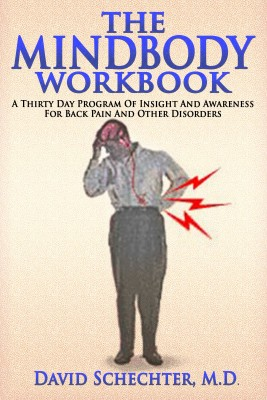 The MindBody Workbook - a thirty day program of insight/ awareness for backpain and other disorders by David Schechter MD from Bookbaby in General Novel category