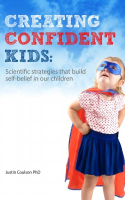 Creating Confident Kids - Scientific Strategies That Build Self-belief in Our Children by Justin Coulson from Bookbaby in Children category