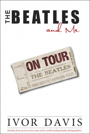 The Beatles and Me On Tour by Ivor Davis from Bookbaby in Autobiography,Biography & Memoirs category