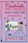 Cinderella, The Church,  and a Crazy Lady - Once Upon a Twist by Jenna F. Hill from  in  category