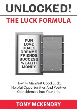 The Luck Formula - How to manifest good luck, helpful opportunities, and positive coincidences by Tony McKendry from Bookbaby in Lifestyle category