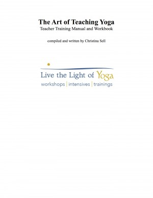 The Art of Teaching Yoga:  Teacher Training Manual and Workbook - Live the Light of Yoga by Christina Sell from Bookbaby in Family & Health category