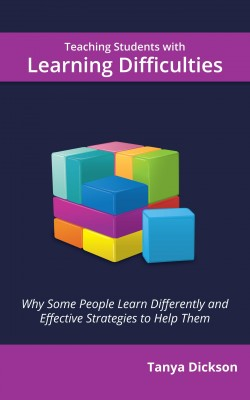 Teaching Students with Learning Difficulties - Why Some People Learn Differently and Effective Strategies to Help Them by Tanya Dickson from Bookbaby in General Novel category