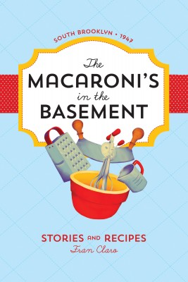 The Macaroni's in the Basement - Stories and Recipes, South Brooklyn 1947 by Fran Claro from Bookbaby in Lifestyle category