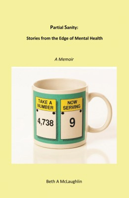 Partial Sanity - Stories from the Edge of Mental Health by Beth A. McLaughlin from Bookbaby in Autobiography,Biography & Memoirs category