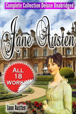 Jane Austen Complete Collection Deluxe Unabridged (annotated) - [All 18 Works - Novels -Short Stories–Letters –Unfinished Works - Scraps]] by Jane Austen from Bookbaby in Romance category
