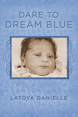 Dare to Dream Blue by Latoya Danielle from Bookbaby in Autobiography,Biography & Memoirs category