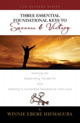 Three Essential Foundational Keys to Success and Victory by Winnie Ebere Ihemaguba from Bookbaby in Lifestyle category