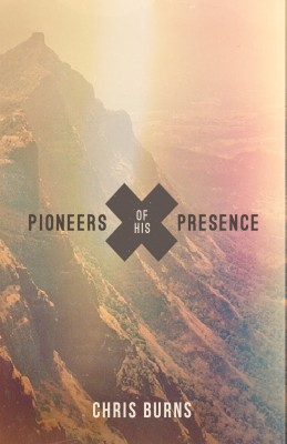 Pioneers of His Presence by Chris Burns from Bookbaby in Religion category