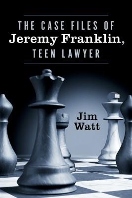 The Case Files of Jeremy Franklin, Teen Lawyer by Jim Watt from Bookbaby in General Novel category