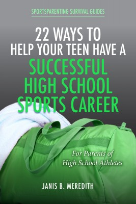 22 Ways to Help Your Teen Have a Successful High School Sports Career - For Parents of High School Athletes by Janis B. Meredith from Bookbaby in Sports & Hobbies category