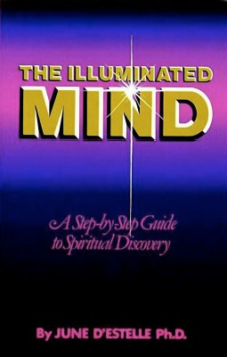 The Illuminated Mind - A Step-by-Step Guide to Spiritual  Discovery by June d'Estelle, Ph.D. from Bookbaby in Religion category