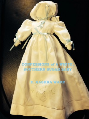Confessions of A White, Southern Sugar Baby by E. Kashka