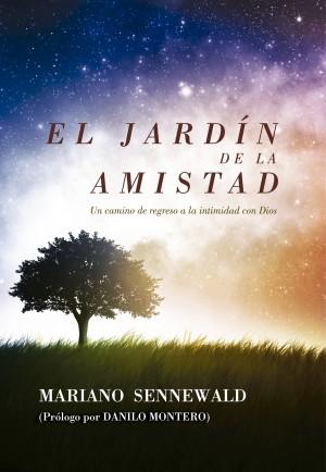 El Jardín de la Amistad - Un camino de regreso a la intimidad con Dios by Mariano Sennewald from Bookbaby in Religion category