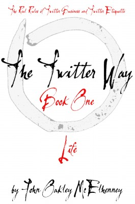 The Twitter Way - Book One / LIFE - Twitter As A Way of Enlightenment by John Oakley McElhenney from Bookbaby in Finance & Investments category