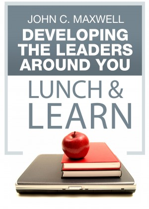 Developing the Leaders Around You Lunch & Learn by John C. Maxwell from Bookbaby in Finance & Investments category