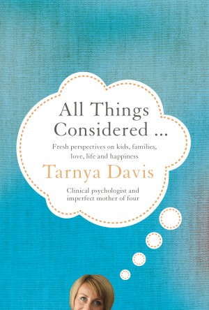 All Things Considered - Fresh Perspectives on Kids, Families, Love, Life and Happiness. by Tarnya Davis from Bookbaby in Family & Health category