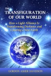 The Transfiguration of Our World - How a Light Alliance Is Transforming Darkness and Creating a New Earth by Gordon Asher Davidson from  in  category