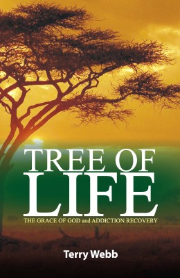 Tree of Life - The Grace of God and Addiction Recovery by Terry Webb from Bookbaby in Religion category