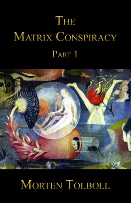 The Matrix Conspiracy - Part 1 by Morten Tolboll from Bookbaby in General Academics category