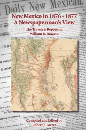 New Mexico in 1876-1877: A Newspaperman's View - The Travels & Reports of William D. Dawson by Robert J. Torrez from Bookbaby in Recipe & Cooking category