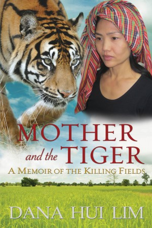 Mother and the Tiger - A Memoir of the Killing Fields by Dana Hui Lim from Bookbaby in Autobiography,Biography & Memoirs category