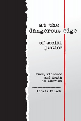 At the Dangerous Edge of Social Justice - Race, Violence and Death in America by Thomas Fensch from Bookbaby in History category