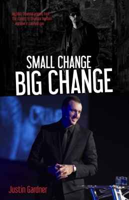 Small Change Big Change - My Life's Financial Journey from the Streets to Financial Freedom. by Justin Gardner from Bookbaby in Religion category