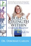 Build the Strength Within - Create the Blueprint for Your Best Life Yet by Dr. Deb Carlin from  in  category