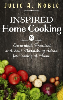 Inspired Home Cooking by Julie A. Noble from Bookbaby in General Novel category