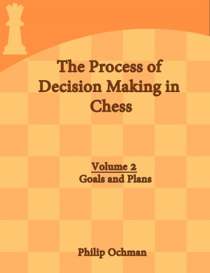 The Process of Decision Making in Chess - Volume 2 - Goals and Plans by Philip Ochman from Bookbaby in Engineering & IT category