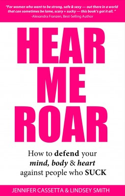 Hear Me Roar - How to Defend Your Mind, Body and Heart Against People Who Suck by Lindsey Smith from Bookbaby in Family & Health category