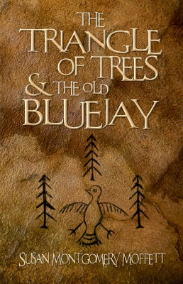 The Traiangle of Trees and the Old Blue Jay by Susan Montgomery Moffett from Bookbaby in Law category