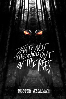 That's Not The Wind Out In The Trees - A Collection Of Short Stories By Buster Wellman by Buster Wellman from Bookbaby in General Novel category