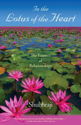 In The Lotus Of The Heart - The Essence Of Relationships by Shubhraji from Bookbaby in Lifestyle category
