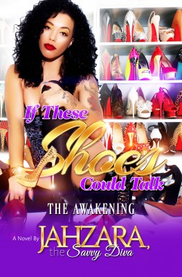 If These Shoes Could Talk - The Awakening by Jahzara the Savvy Diva from Bookbaby in General Novel category