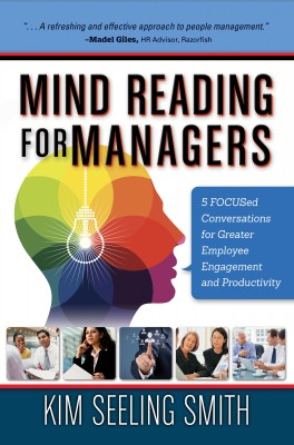 Mind Reading for Managers - 5 FOCUSED Conversations for Greater Employee Engagement and Productivity by Kim Seeling Smith from Bookbaby in Business & Management category