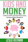 Kids and Money - A Guide For Parents and Curious Kids on Saving, Spending and Money Mgmt - text