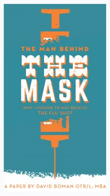 The Man Behind The Mask: Why I Choose To Not Receive The Flu Shot by David Boman, OTR/L, MBA from Bookbaby in Family & Health category