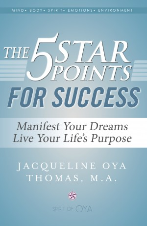 The 5 Star Points for Success - Manifest Your Dreams, Live Your Life's Purpose by Jacqueline Oya Thomas, M.A. from Bookbaby in Lifestyle category