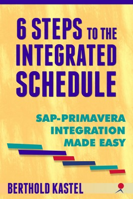 6 Steps to the Integrated Schedule - SAP-Primavera Integration Made Easy by Berthold Kastel from Bookbaby in General Novel category