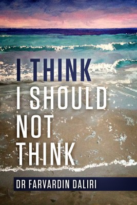 I Think I Should Not Think by Dr. Farvardin Daliri from Bookbaby in Motivation category