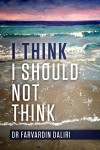 I Think I Should Not Think by Dr. Farvardin Daliri from  in  category