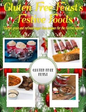 Gluten Free Feast's Festive Foods - Gluten, Grain and Refined Sugar Free Recipes for the Festive Season by Gluten Free Feast from Bookbaby in General Novel category