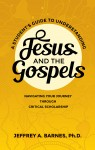 A Student's Guide to Understanding Jesus and the Gospels by Dr. Jeffrey A. Barnes from  in  category