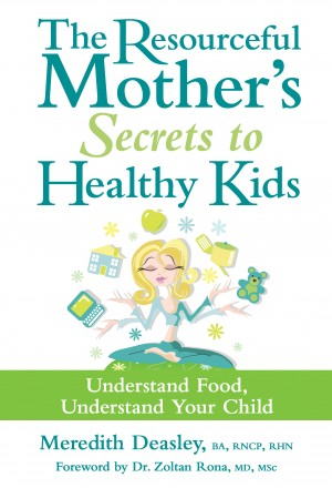 The Resourceful Mother's Secrets to Healthy Kids - Understand Food, Understand Your Child by Meredith Deasley from Bookbaby in General Novel category
