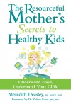 The Resourceful Mother's Secrets to Healthy Kids - Understand Food, Understand Your Child by Meredith Deasley from  in  category