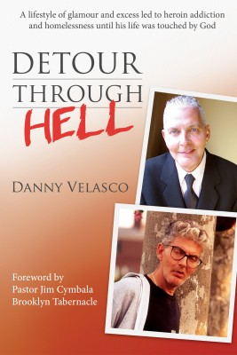Detour Through Hell - A Lifestyle of Glamour and Excess Led to Heroin Addiction and Homelessness by Danny Velasco from Bookbaby in Religion category