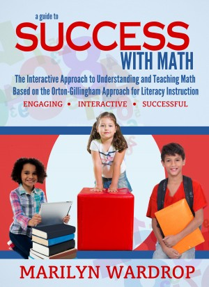 A Guide to Success with Math - An Interactive Approach to Understanding and Teaching Orton Gillingham Math