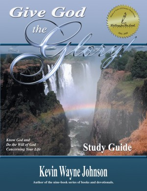 Give God the Glory! - Know God & Do the Will of God Concerning Your Life (Study Guide) by Kevin Wayne Johnson from Bookbaby in Religion category